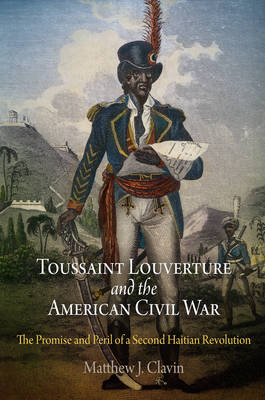 Toussaint Louverture and the American Civil War: The Promise and Peril of a Second Haitian Revolution (Paperback)