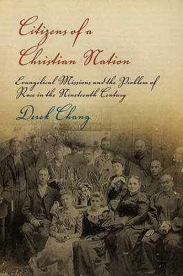 Citizens of a Christian Nation: Evangelical Missions and the Problem of Race in the Nineteenth Century - Politics & Culture in Modern America (Paperback)