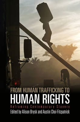 From Human Trafficking to Human Rights: Reframing Contemporary Slavery - Pennsylvania Studies in Human Rights (Paperback)