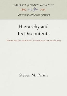 Hierarchy and Its Discontents: Culture and the Politics of Consciousness in Caste Society (Hardback)
