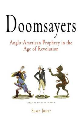 Doomsayers: Anglo-American Prophecy in the Age of Revolution - Early American Studies (Hardback)
