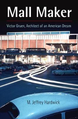 Mall Maker: Victor Gruen, Architect of an American Dream (Hardback)