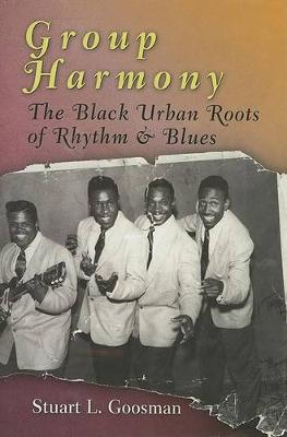 Group Harmony: The Black Urban Roots of Rhythm and Blues (Hardback)