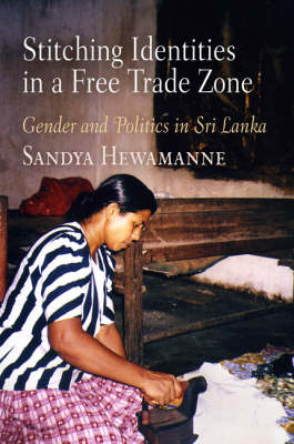 Stitching Identities in a Free Trade Zone: Gender and Politics in Sri Lanka - Contemporary Ethnography (Hardback)