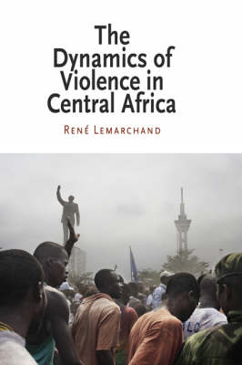 The Dynamics of Violence in Central Africa - National and Ethnic Conflict in the 21st Century Series (Hardback)