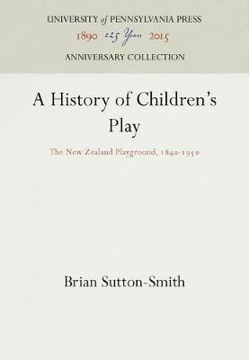 A History of Children's Play: New Zealand Playground, 1840-1950 (Hardback)
