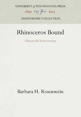 Rhinoceros Bound: Cluny in the Tenth Century - The Middle Ages Series (Hardback)