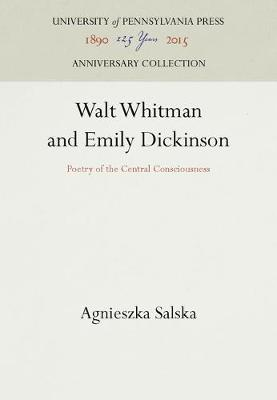 Walt Whitman and Emily Dickinson: Poetry of the Central Consciousness (Hardback)
