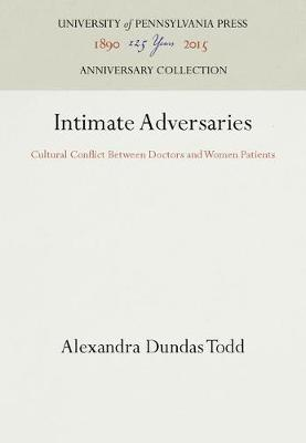 Intimate Adversaries: Cultural Conflict Between Doctors and Women Patients (Hardback)