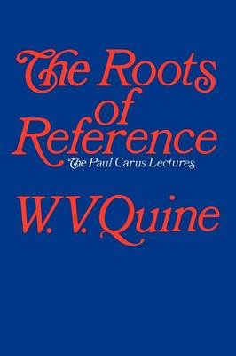 The Roots of Reference - The Paul Carus lecture series No 14 (Paperback)