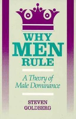 Why Men Rule: A Theory of Male Dominance (Paperback)