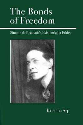The Bonds of Freedom: Simone de Beauvoir's Existential Ethics (Hardback)