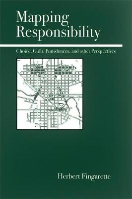 Mapping Responsibility: Choice, Guilt, Punishment, and Other Perspectives (Paperback)