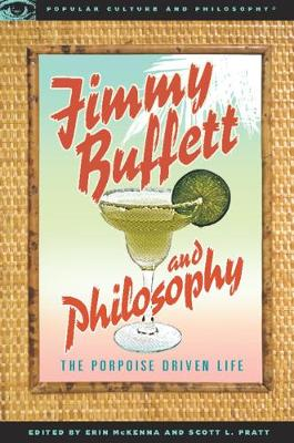 Jimmy Buffett and Philosophy: The Porpoise Driven Life - Popular Culture and Philosophy (Paperback)
