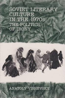 Soviet Literary Culture in the 1970's: The Politics of Irony (Paperback)