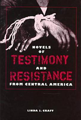 Novels of Testimony and Resistance from Central America (Hardback)
