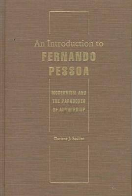 An Introduction to Fernando Pessoa: Modernism and the Paradoxes of Authorship - Crosscurrents: Comparative Studies in European Literature & Philosophy (Hardback)