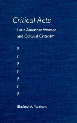 Critical Acts: Latin American Women and Cultural Criticism (Hardback)