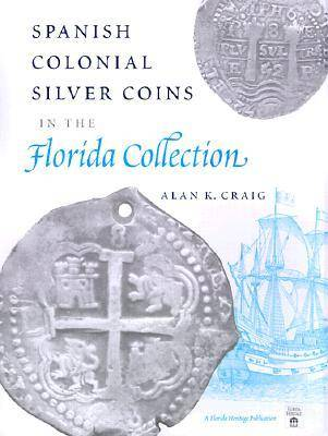 Spanish Colonial Silver Coins in the Florida Collection - Florida Heritage Publication S. (Hardback)