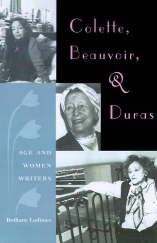 Colette, Beauvoir, and Duras: Age and Women Writers (Paperback)