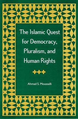 The Islamic Quest for Democracy, Pluralism and Human Rights (Paperback)