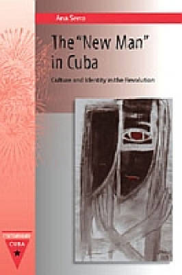 "The ""New Man"" in Cuba: Culture and Identity in the Revolution - Contemporary Cuba (Hardback)"