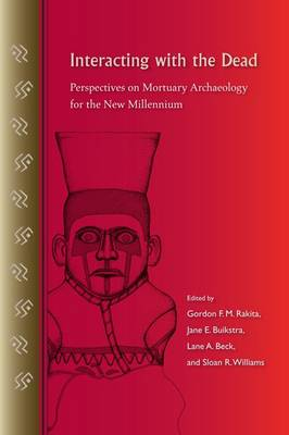 Interacting with the Dead: Perspectives on Mortuary Archaeology for the New Millennium (Paperback)