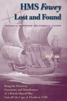 "HMS ""Fowey"" Lost and Found: Being the Discovery, Excavation, and Identification of a British Man-of-war Lost Off the Cape of Florida in 1748 - New Perspectives on Maritime History & Nautical Archaeology (Hardback)"