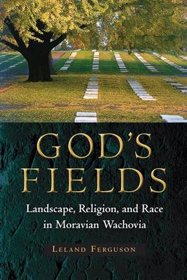 God's Fields: Landscape, Religion, and Race in Moravian Wachovia (Paperback)
