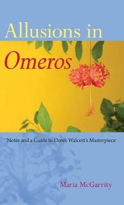"Allusions in ""Omeros"": Notes and a Guide to Derek Walcott's Masterpiece (Paperback)"