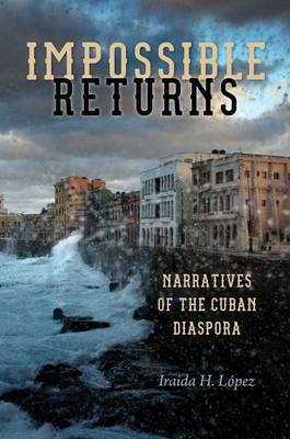 Impossible Returns: Narratives of the Cuban Diaspora (Paperback)