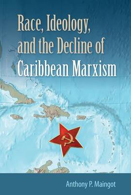 Race, Ideology, and the Decline of Marxism in the Caribbean (Paperback)