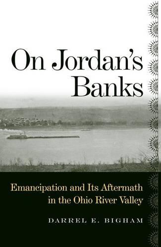 On Jordan's Banks: Emancipation and Its Aftermath in the Ohio River Valley - Ohio River Valley S. (Hardback)
