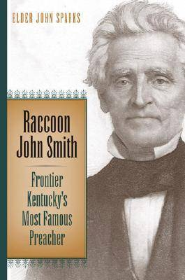 Raccoon John Smith: Frontier Kentucky's Most Famous Preacher - Religion in the South (Hardback)