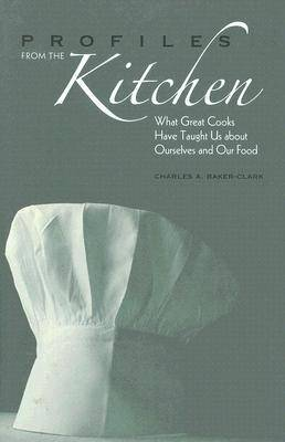 Profiles from the Kitchen: What Great Cooks Have Taught Us About Ourselves and Our Food (Hardback)