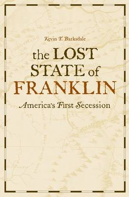 The Lost State of Franklin: America's First Secession - New Directions in Southern History (Hardback)