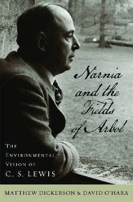 Narnia and the Fields of Arbol: The Environmental Vision of C. S. Lewis - Culture of the Land (Hardback)