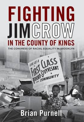 Fighting Jim Crow in the County of Kings: The Congress of Racial Equality in Brooklyn - Civil Rights and the Struggle for Black Equality in the Twentieth Century (Hardback)