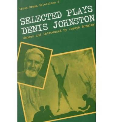 Selected Plays of Denis Johnston - Irish Drama Selections 2 (Hardback)