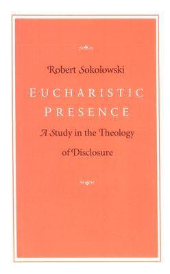 Eucharistic Presence: A Study in the Theology of Disclosure (Paperback)