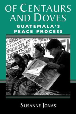 Of Centaurs and Doves: Guatemala's Peace Process (Paperback)