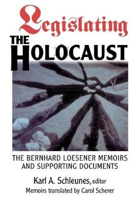 Legislating the Holocaust: The Bernhard Loesenor Memoirs and Supporting Documents (Paperback)