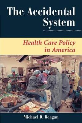 The Accidental System: Health Care Policy in America - Dilemmas in American Politics (Paperback)