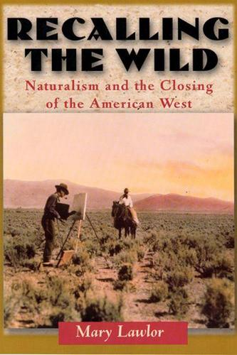 Recalling the Wild: Naturalism and the Closing of the American West (Paperback)