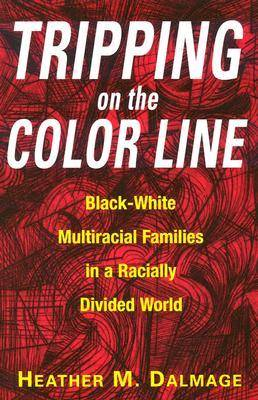 Tripping on the Color Line: Black-white Multiracial Families in a Radially Divided World (Paperback)
