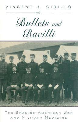 Bullets and Bacilli: The Spanish-American War and Military Medicine (Hardback)