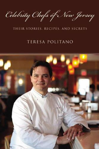 Celebrity Chefs of New Jersey: Their Stories, Recipes and Secrets - Rivergate Books (Hardback)