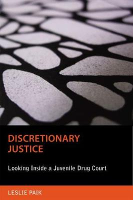 Discretionary Justice: Looking Inside a Juvenile Drug Court - Critical Issues in Crime and Society (Paperback)