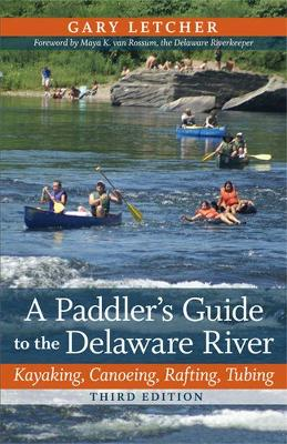 A Paddler's Guide to the Delaware River: Kayaking, Canoeing, Rafting, Tubing (Paperback)