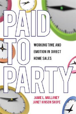 Paid to Party: Working Time and Emotion in Direct Home Sales (Hardback)
